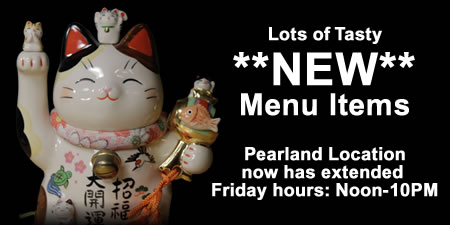 New Menu Items, New Friday hours at Little tokyo Pearland